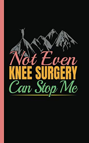 Knee Surgery Hiking Quote Journal - Not Even Knee Surgery Can Stop Me: DIY Daily Medication and Exercise Recovery Log Note Book, Hospital Size 5x8
