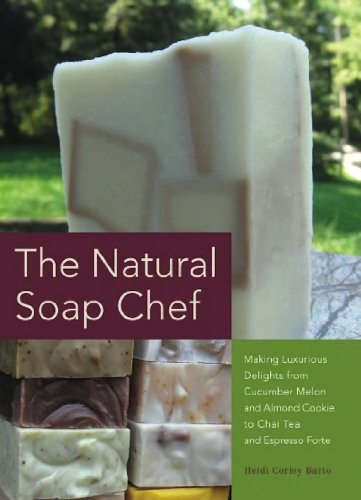 The Natural Soap Chef: Making Luxurious Delights from Cucumber Melon and Almond Cookie to Chai Tea and Espresso Forte (Tea Forte Tea Press)