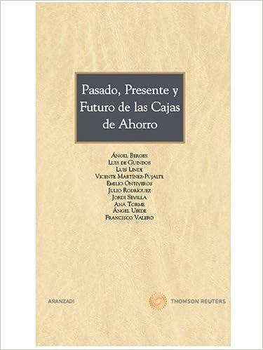Pasado, presente y futuro de las Cajas de Ahorro Especial: Amazon.es: Angel Berges Lobera, Luis de Guindos, Luis Linde, Vicente Martínez Pujalte, ...