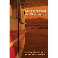 Les perroquets de l'harmattan: Les aventures d'un pilote de brousse en Afrique