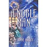 A Noble Man (The Steepwood Scandal, Book 6) (Harlequin Historical Series #103)