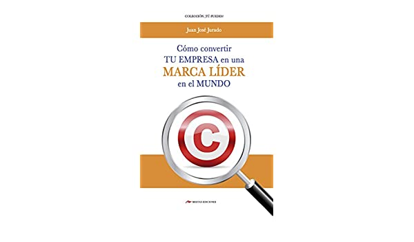 Amazon.com: Cómo convertir tu empresa en una marca líder en el mercado (Tú puedes nº 3) (Spanish Edition) eBook: Juan José Jurado: Kindle Store
