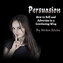 Persuasion: How to Sell and Advertise in a Convincing Way Audiobook by Norton Ravin Narrated by Stephen Low