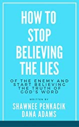 How To Stop Believing The Lies of the Enemy: and Start Believing the Truth of God's Word