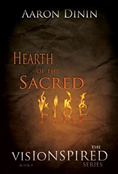 Hearth Of The Sacred Fire (The Visionspired Series Book 1) by [Dinin, Aaron]