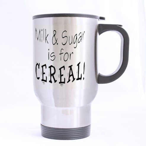 Amazoncom Funny Quotes Mugmilk And Sugar Is For Cereal