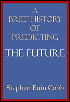 A Brief History of Predicting the Future by [Cobb, Stephen Euin]