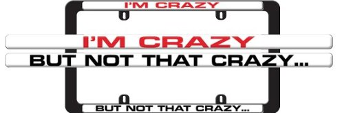 Knockout 4034 Im Crazy but Not That Crazy License Plate Frame