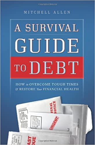 Survival Guide to Debt: How to Overcome Tough Times and Restore Your Financial Health