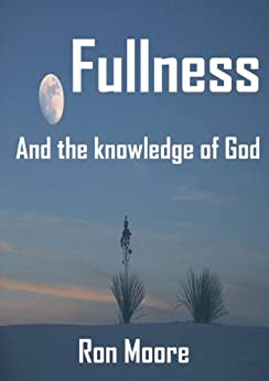 Fullness and the Knowledge of God by [Moore, Ron]