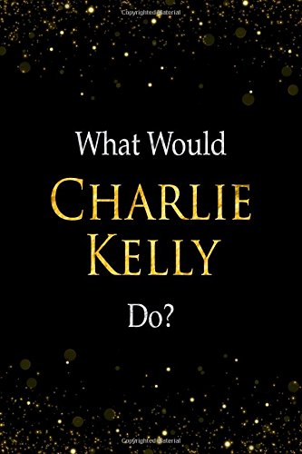 What Would Charlie Kelly Do?: Charlie Kelly Designer Notebook ebook