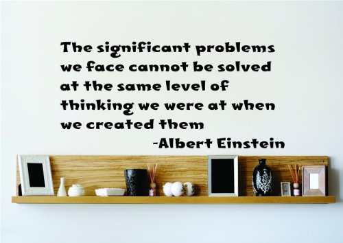 Top Selling Decals - Prices Reduced : The significant problems we face cannot be solved at the same level of thinking we were at when we created them. - Albert Einstein Saying Inspirational Life Quote Graphic Design Home Decor Living Room Bedroom Bathroom Lettering Detail Picture Art - Size : 20 Inches X 40 Inches - Vinyl Wall Sticker - 22 Colors Available