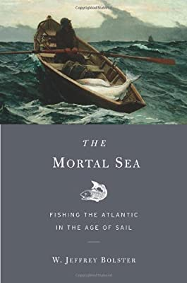 Biology Book :: The Mortal Sea: Fishing the Atlantic in the Age of Sail from Belknap Press