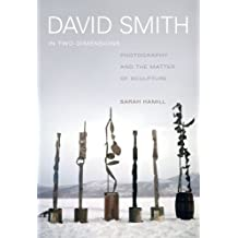David Smith in Two Dimensions: Photography and the Matter of Sculpture