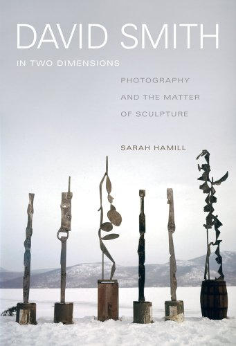 - David Smith in Two Dimensions: Photography and the Matter of Sculpture