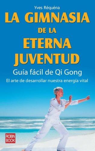Descargar Libro Gimnasia De La Eterna Juventud, La: Guía Fácil De Qi Gong Yves Réquéna