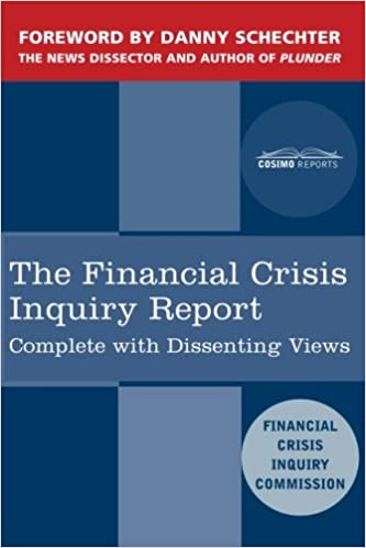The Financial Crisis Inquiry Report The Final Report of the National Commission on the Causes of the Financial and Economic Crisis in the United States Including Dissenting Views
