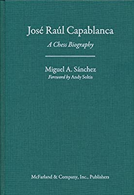 Jose Raul Capablanca: A Chess Biography