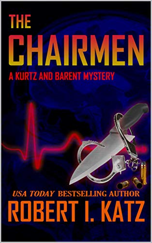 Book: The Chairmen - A Kurtz and Barent Mystery (Kurtz and Barent Mysteries Book 4) by Robert I. Katz