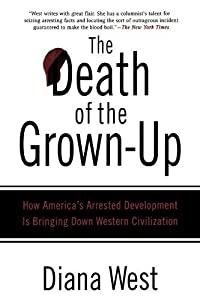 The Death of the Grown-Up: How America's Arrested Development Is Bringing Down Western Civilization by Diana West (2008-09-16)
