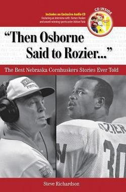 Steve Richardson: Then Osborne Said to Rozier... : The Best Nebraska Cornhuskers Stories Ever Told [With CD] (Hardcover); 2008 Edition
