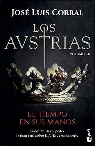 Los Austrias. El tiempo en sus manos: Los Austrias II Novela ...
