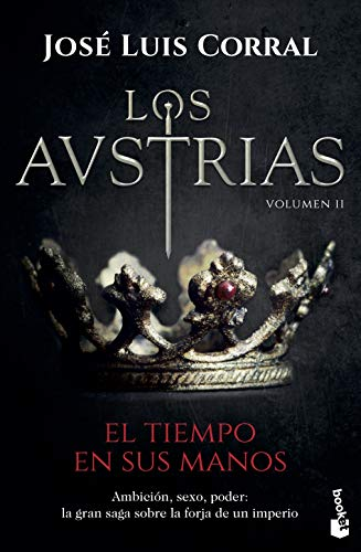 Los Austrias. El tiempo en sus manos: Los Austrias II (Novela histórica)