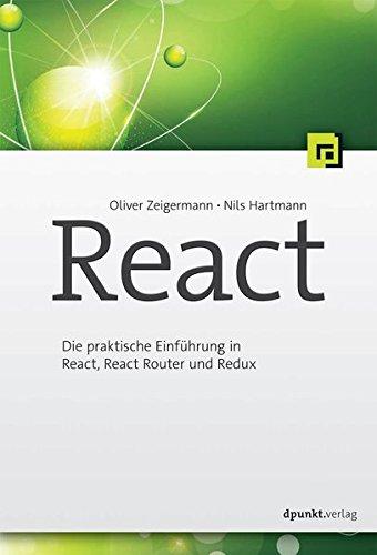 React:Die praktische Einführung in React, React Router und Redux Taschenbuch – 17. Juni 2016 Oliver Zeigermann Nils Hartmann dpunkt.verlag GmbH 3864903270