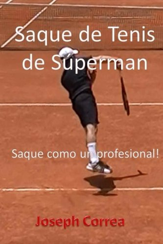 Saque de Tenis de Súperman: Saque como un profesional! (Spanish Edition) by CreateSpace Independent Publishing Platform