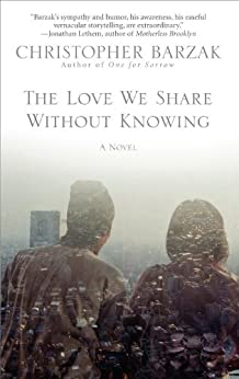 The Love We Share Without Knowing by [Barzak, Christopher]