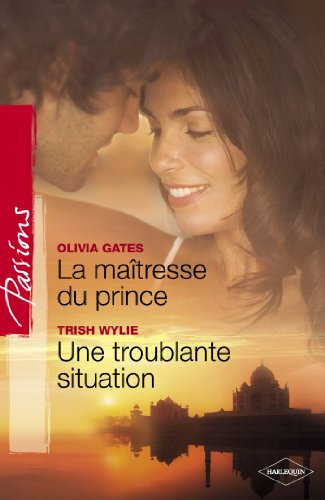 La maîtresse du prince - Troublante condition (Harlequin Passions) (French Edition)
