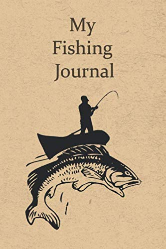 - My Fishing Journal: A Log for the Serious Fisherman, Fisherwoman, Boys and Girls to Record Their Fishing Data