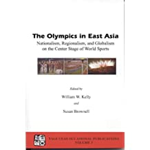 The Olympics in East Asia: Nationalism, Regionalism, and Globalism on the Center Stage of World Sports (Yale CEAS Occasional Publications, Volume 3)