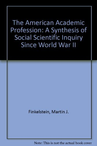 The American Academic Profession: A Synthesis of Social Scientific Inquiry Since World War II by Finkelstein Martin J. (1988-07-01) Paperback