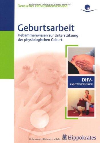Geburtsarbeit: Hebammenwissen zur Unterstützung der physiologischen Geburt