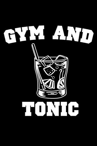 Gym and Tonic: Drinking Booze Tour Notebook Pub Crawl Journal for Bars, Bartender and students, sketches ideas, cocktail recipe book and To-Do lists, Medium College-ruled notebook, 120 -