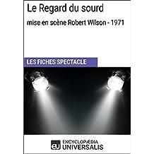 Le Regard du sourd (mise en scène Robert Wilson - 1971): Les Fiches Spectacle d'Universalis (French Edition)