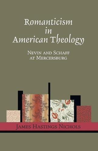 Romanticism in American Theology: Nevin and Schaff at Mercersburg pdf epub