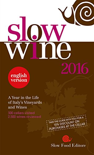 Slow Wine 2016: A Year in the Life of Italy's Vineyards and Wines (Slow Wine Guide) by Slow Food Editore