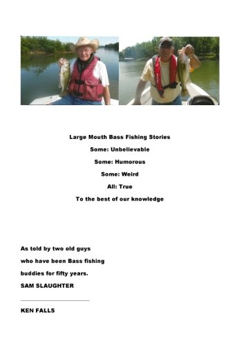 Large Mouth Bass Fishing Stories: Some: Unbelievable Some: Humorous Some: Weird All: True to the best of our knowledge