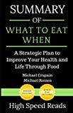 Summary of What to Eat When: A Strategic Plan to Improve Your Health and Life Through Food