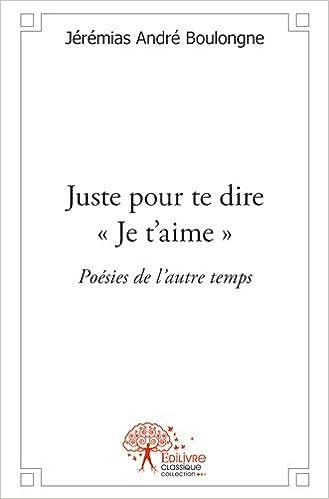 Juste Pour Te Dire Je Taime Amazones Jeremias Andre