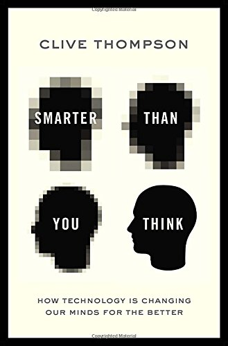 Image of Smarter Than You Think: How Technology is Changing Our Minds for the Better
