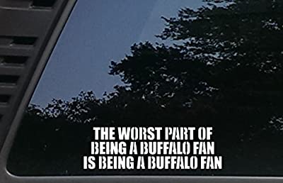 """The Worst Part of being a BUFFALO Fan is being a BUFFALO Fan - 8 1/4"""" x 2 1/2"""" die cut vinyl decal for cars, trucks, windows, boats, tool boxes, laptops, etc"""