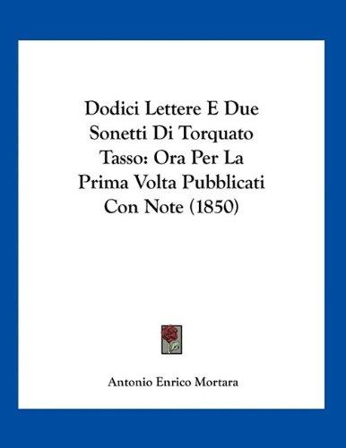 Download Dodici Lettere E Due Sonetti Di Torquato Tasso: Ora Per La Prima Volta Pubblicati Con Note (1850) (Italian Edition) PDF