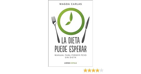 La dieta puede esperar: Manual para perder peso sin dieta eBook ...