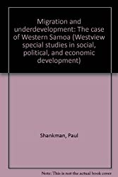 Migration and underdevelopment: The case of Western Samoa (Westview special studies in social, political, and economic development)