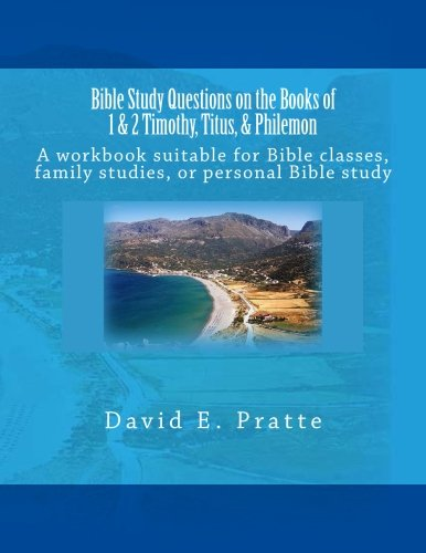Read Online Bible Study Questions on the Books of 1 & 2 Timothy, Titus, & Philemon: A workbook suitable for Bible classes, family studies, or personal Bible study PDF