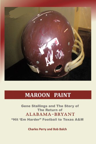 Maroon Paint: Gene Stallings and The Story of The Return of Alabama-Bryant- Hit 'Em Harder Football to Texas A&M