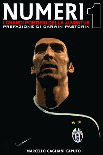 Numeri 1 - I grandi portieri della Juventus (Italian Edition)